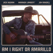 Am I Right or Amarillo by Jack Ingram