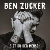 Bist du der Mensch by Ben Zucker