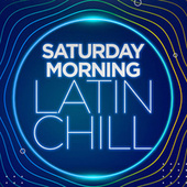 Saturday Morning Latin Chill by Various Artists