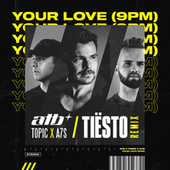 Your Love (9PM) (Tiësto Remix) by ATB