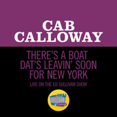 There's A Boat Dat's Leavin' Soon For New York (Live On The Ed Sullivan Show, June 20, 1965) by Cab Calloway