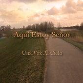 Aquí Estoy Señor by Una Voz Al Cielo