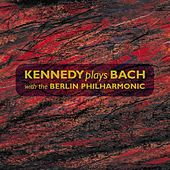 Kennedy plays Bach with the Berliner Philharmoniker by Berliner Philharmoniker