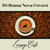 50 Bossa Nova Covers (Lounge Cafè) by Fahia Buche