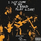 I Just Came to See a Band Play Live (feat. Slam & Phatt Mike) by Wasted Drew