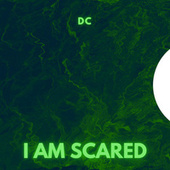 I AM SCARED by DC