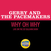 Why Oh Why (Live On The Ed Sullivan Show, April 11, 1965) by Gerry and the Pacemakers