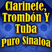 Clarinete, Trombón Y Tuba Puro Sinaloa by Various Artists