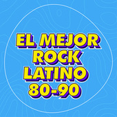 El Mejor Rock Latino 80-90 by Various Artists