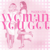 Woman You Got de Maddie & Tae
