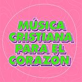 Música Cristiana para el Corazón by Various Artists