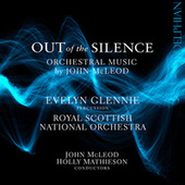 Out of the Silence: Orchestral Music by John Mcleod von Evelyn Glennie