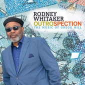 Outrospection: The Music of Gregg Hill by Rodney Whitaker