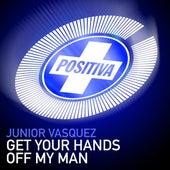 Get Your Hands Off My Man von Junior Vasquez