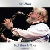 Bud Shank in Africa (Remastered 2021) by Bud Shank