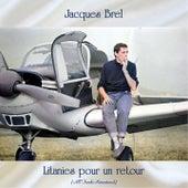 Litanies pour un retour (All Tracks Remastered) de Jacques Brel