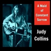 A Maid of Constant Sorrow by Judy Collins