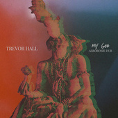 my god (Alborosie dub) by Trevor Hall