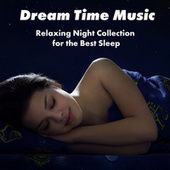 Dream Time Music: Relaxing Night Collection for the Best Sleep. Evening Calm State, Tranquil Rest by Deep Sleep Music Society