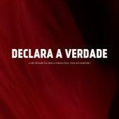 Declara a Verdade (feat. Vinicius Marinho) by Comunidade da Graça Atibaia