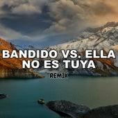 Bandido Vs. Ella No Es Tuya (Remix) de Tomi Dj