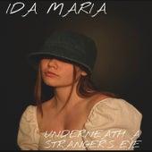 Underneath a Stranger's Eye by Ida Maria