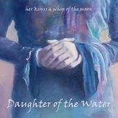 Her Kiss Is a Whip of the Moon de Daughter of the Water