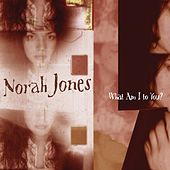 What Am I To You? von Norah Jones