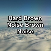 Hard Brown Noise Brown Noise by White Noise Babies
