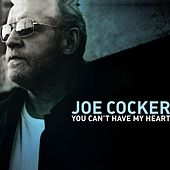 You Can't Have My Heart by Joe Cocker
