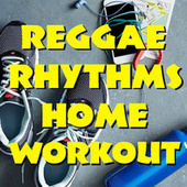 Reggae Rhythms Home Workout de Various Artists