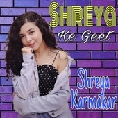 Shreya Ke Geet by Shreya Karmakar