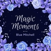 Magic Moments with Blue Mitchell von Blue Mitchell