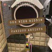 Gee Wizz Riddim by Various Artists