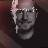 I Trusted You by Various Artists