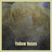 Yellow Roses von Various Artists