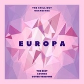 Europa (The Best Lounge Cover Versions) by The Chill-Out Orchestra