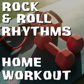Rock & Roll Rhythms Home Workout by Various Artists