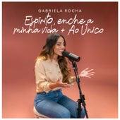 Espírito, Enche A Minha Vida / Ao Único de Gabriela Rocha