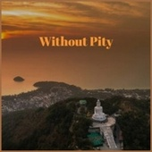 Without Pity by Various Artists