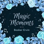 Magic Moments with Booker Ervin by Booker Ervin
