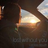 Lost Without You von Larissa Bauch