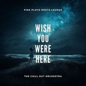 Wish You Were Here (Pink Floyd Meets Lounge ) von The Chill-Out Orchestra