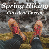Spring Hiking Classical Energy by Various Artists