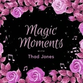 Magic Moments with Thad Jones fra Thad Jones