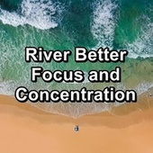 River Better Focus and Concentration by Work Music