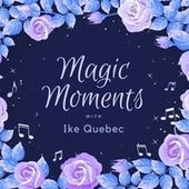 Magic Moments with Ike Quebec by Ike Quebec