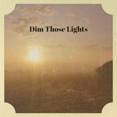 Dim Those Lights by Various Artists