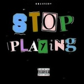 Stop Playing by Kblifer