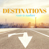 Destinations: Route to Nowhere di Various Artists